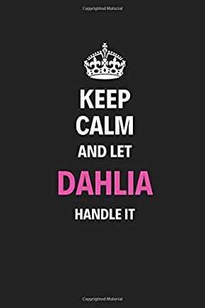 Keep Calm And Let Dahlia Handle It: Blank Pages Notebook Journal Diary, High Quality, Gift For Women And Girls, Cool For Family, Friends And Loved Ones