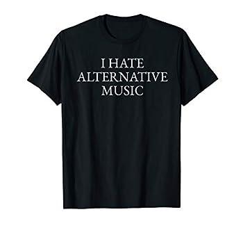 i hate alternative music t shirt