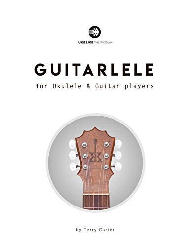 Guitarlele for Ukulele and Guitar Players (English Edition)