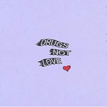 Drugs Not Love