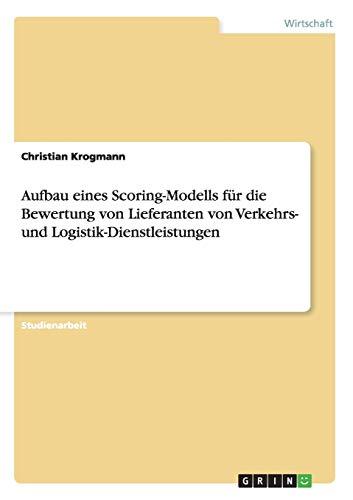 Aufbau eines Scoring-Modells für die Bewertung von Lieferanten von Verkehrs- und Logistik-Dienstleistungen