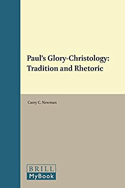 Paul's Glory-Christology: Tradition and Rhetoric (Novum Testamentum, Supplements)
