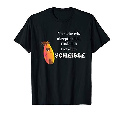 Verstehe ich Respektiere ich - Finde ich trotzdem Scheisse T-Shirt