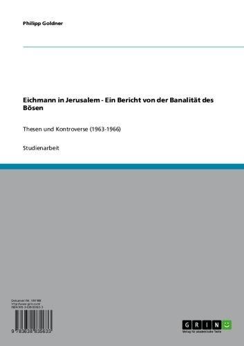 Eichmann in Jerusalem - Ein Bericht von der Banalität des Bösen: Thesen und Kontroverse (1963-1966) (German Edition)