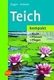 Teich kompakt: Bauen, pflanzen, pflegen