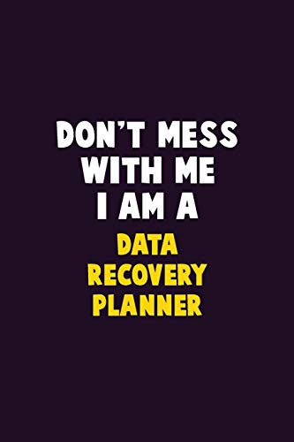 Don't Mess With Me, I Am A Data Recovery Planner: 6X9 Career Pride 120 pages Writing Notebooks
