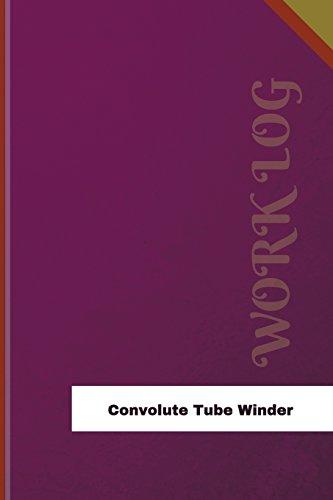 Convolute Tube Winder Work Log: Work Journal, Work Diary, Log - 126 pages, 6 x 9 inches (Orange Logs/Work Log)