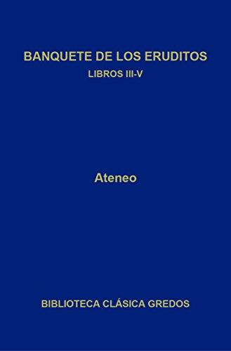 Banquete de los eruditos. Libros III-V (Biblioteca Clásica Gredos nº 258)