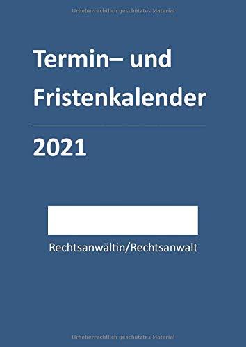 Termin- und Fristenkalender 2021 Rechtsanwalt/Rechtsanwältin: für einen Rechtsanwalt bzw. Einzelanwalt im blauen Softcover