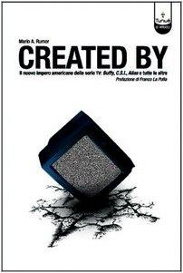 Created by. Il nuovo impero delle serie TV: Buffy, C.S.I., Alias e tutte le altre