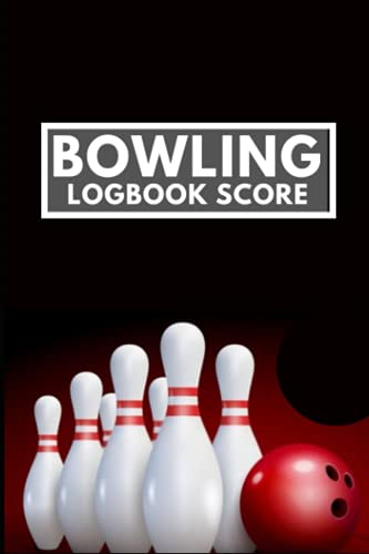 Bowling Logbook score: A Journal To Keep Record Of your bowling game scores, Date, Time, Location, Round, Distance ( Personal Score Book )