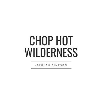 Chop Hot Wilderness