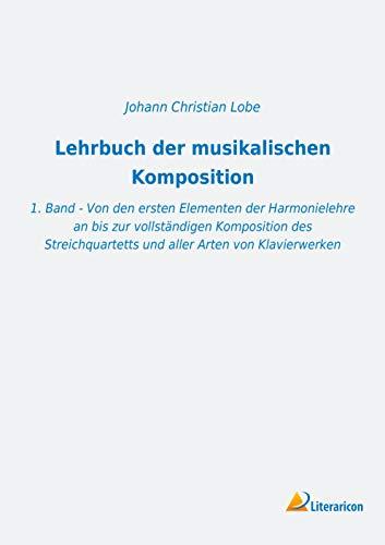 Lehrbuch der musikalischen Komposition: 1. Band - Von den ersten Elementen der Harmonielehre an bis zur vollständigen Komposition des Streichquartetts und aller Arten von Klavierwerken
