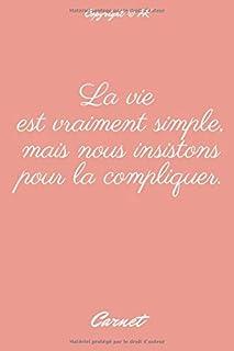 La vie est vraiment simple, mais nous insistons pour la compliquer.: Journal pour les filles et les femmes, Cadeau origina...