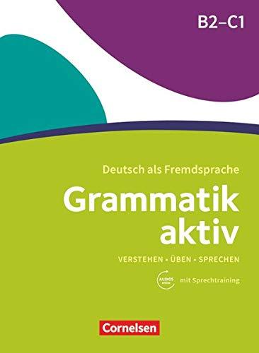 Grammatik aktiv - Deutsch als Fremdsprache - 1. Ausgabe - B2/C1: Verstehen, Üben, Sprechen - Übungsgrammatik - Mit PagePlayer-App inkl. Audios