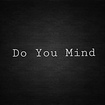 Do You Mind (feat. Young Laughs)