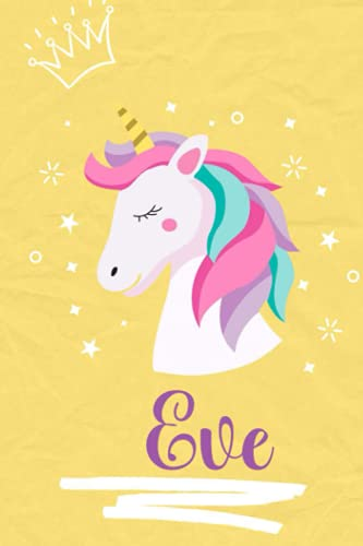 Eve: Personalized Unicorn Eve Notebook For Name Eve, Present Idea for Eve, 6 x 9, 120 Pages
