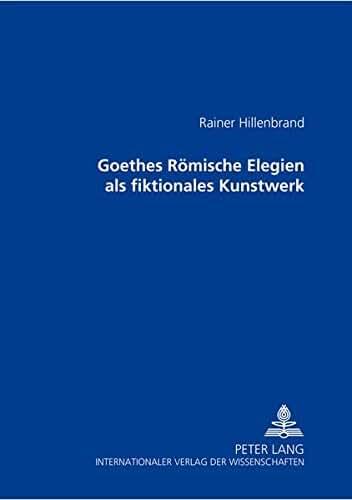 Goethes Romische Elegien Als Fiktionales Kunstwerk