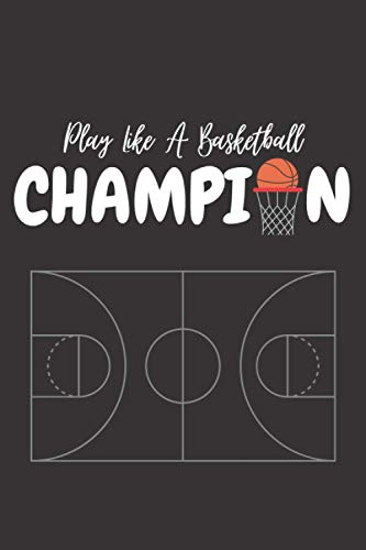 Playing Like A Basketball Champion: Basketball Gag Notebook Gifts for Boys and Girls Age 10, 12, 14, Best Gift for Christmas, Birthday for Kids, Teenagers Who Love Basketball