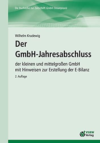 Der GmbH-Jahresabschluss 2. Auflage: der kleinen und mittelgroßen GmbH mit Hinweisen zur Erstellung der E-Bilanz (GmbH-Ratgeber)