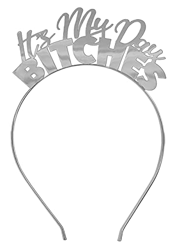 Silver Birthday Decorations for Adults - It's My Day Bitches Headband Tiara, Party Hats, Supplies, Gifts, Hair Accessories - HdBd(MyDay)Slv