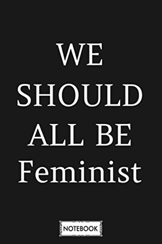 We Should All Be Feminist Notebook: Matte Finish Cover, Journal, Planner, 6x9 120 Pages, Diary, Lined College Ruled Paper