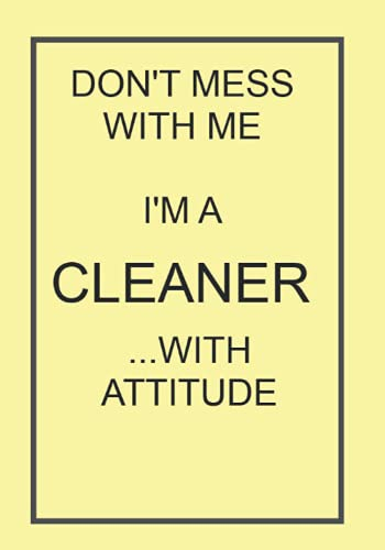 DON'T MESS WITH ME I'M A CLEANER ...WITH ATTITUDE: NOTEBOOKS MAKE IDEAL GIFTS BOTH AS PRESENTS AND COMPETITION PRIZES ALL YEAR ROUND. CHRISTMAS BIRTHDAYS AND AS GAGS AND JOKES