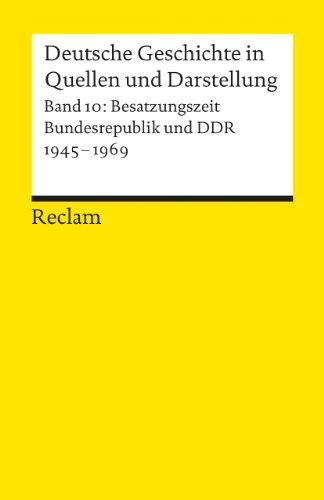 Deutsche Geschichte in Quellen und Darstellung / Besatzungszeit, Bundesrepublik und DDR. 1945-1969