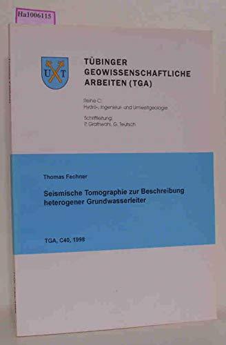 Seismische Tomographie zur Beschreibung heterogener Grundwasserleiter. ( = Tübinger Geowissenschaftliche Arbeiten- TGA- Reihe C Nr. 40 ) .