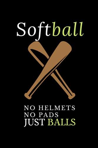 Softball no helmets no pads just balls: Softball Journal, Softball Players...