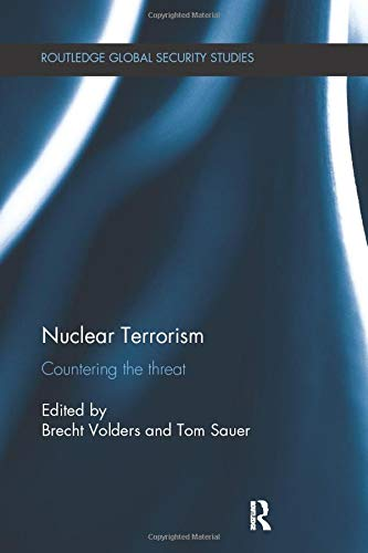 Nuclear Terrorism: Countering the Threat (Routledge Global Security Studies)
