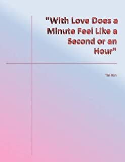 """""""With Love Does a Minute Feel Like a Second or an Hour"""""""