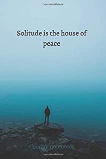Solitude is the house of peace jouranl notebook: You cannot hear your thoughts and your voice without isolation, Being alo...