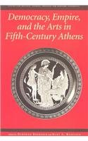 Democracy, Empire, and the Arts in Fifth-Century Athens (Center for Hellenic Studies Colloquia)