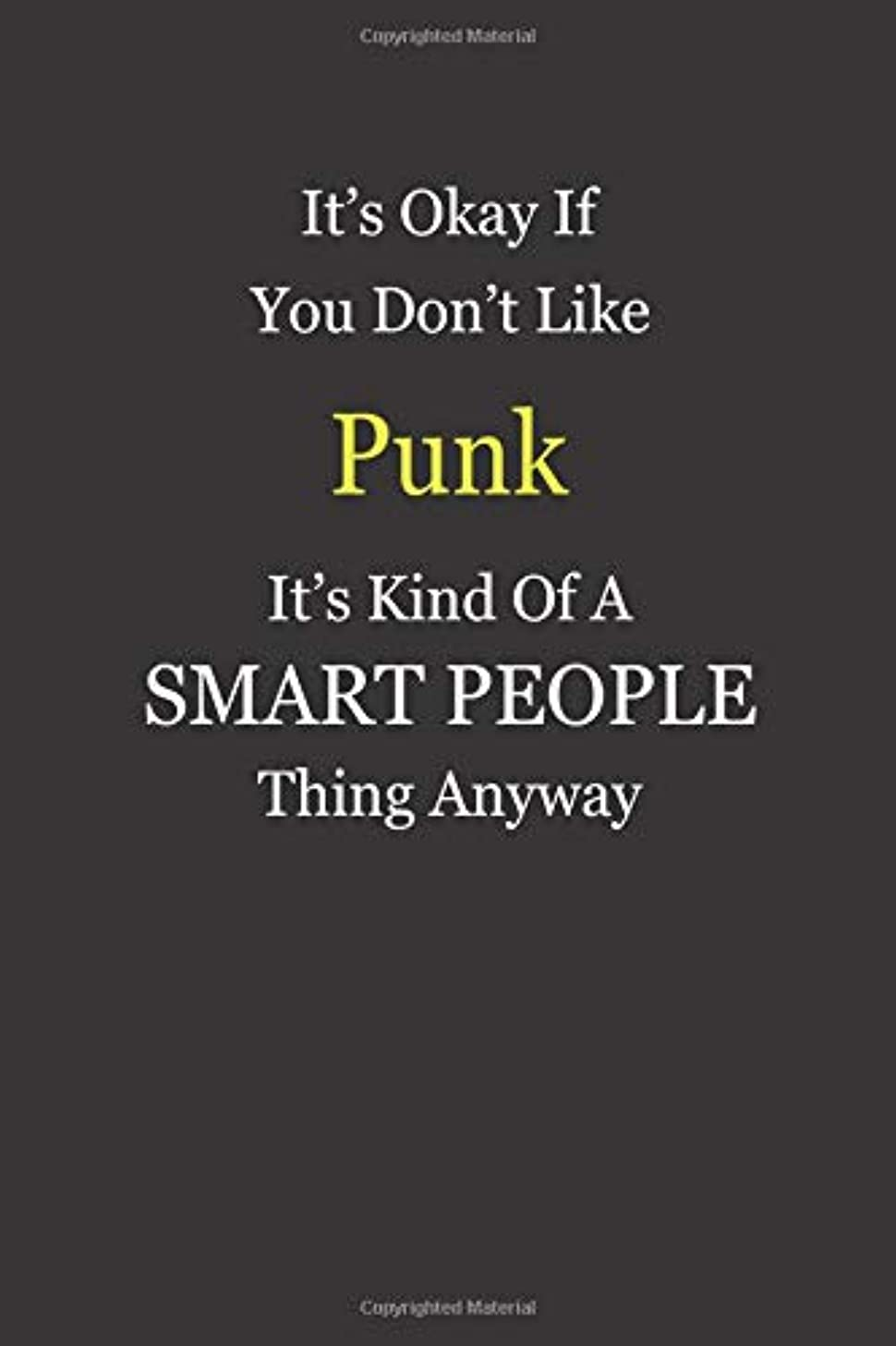 It's Okay If You Don't Like  Punk  It's Kind Of A Smart People Thing Anyway: Blank Lined Notebook Journal Gift Idea