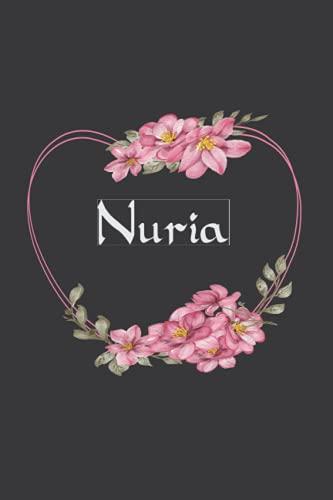 Nuria: Cuaderno de notas   Diseño floral, nombre personalizado Nuria   Cumpleaños, día de San Valentín, El mejor Regalo de Navidad para esposa, ... páginas rayadas, formato A5 (14.8 x 21 cm)