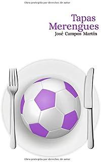 Tapas Merengues: : Libro de recetas homenaje a los jugadores del Mejor Club del Mundo. Recetas Madrid. Biblia Blanca. Campeón de Europa. Libro de Cocina Fútbol.