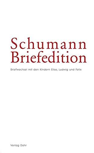 Schumann-Briefedition / Schumann-Briefedition I.10: Briefwechsel Clara und Robert Schumanns mit den Kindern Elise, Ludwig und Felix