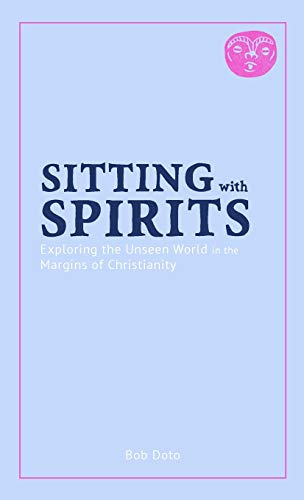 Sitting with Spirits: Exploring the Unseen World in the Margins of Christianity