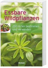 Essbare Wildpflanzen 200 Arten bestimmen und verwenden