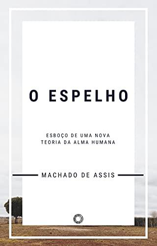 O Espelho: Esboço de uma nova teoria da alma humana (Portuguese Edition)