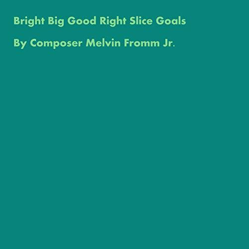 Bright Big Good Right Slice Goals