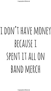 I Don't Have Money: Spent All My Money On Band Merch Notebook, Journal for Writing, Size 6