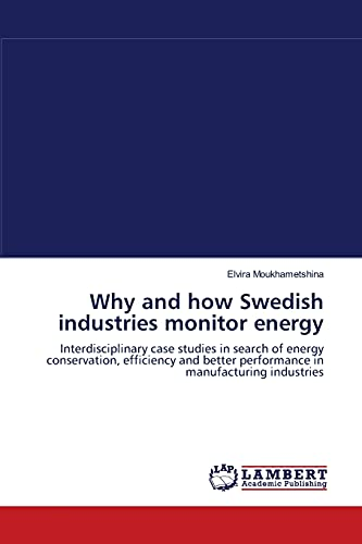 Why and how Swedish industries monitor energy: Interdisciplinary case studies in search of energy conservation, efficiency and better performance in manufacturing industries