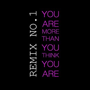 You Are More Than You Think You Are (Remix No.1)