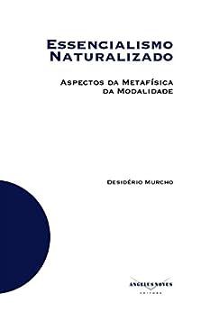 Essencialismo Naturalizado: Aspectos da Metafísica da Modalidade por [Desidério Murcho]