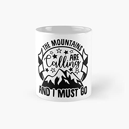 The Mountains Are Calling And I Must Go Classic Mug - 11 Ounce For Coffee, Tea, Chocolate Or Latte.
