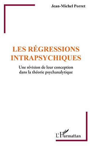 Les régressions intrapsychiques: Une révision de leur conception dans la théorie psychanalytique