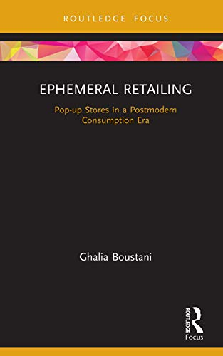 Ephemeral Retailing: Pop-up Stores in a Postmodern Consumption Era (Routledge Focus on Business and Management) (English Edition)