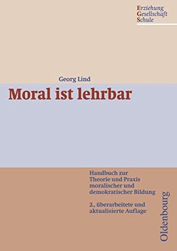 Erziehung - Gesellschaft - Schule: Moral ist lehrbar: Handbuch zur Theorie und Praxis moralischer und demokratischer Bildung